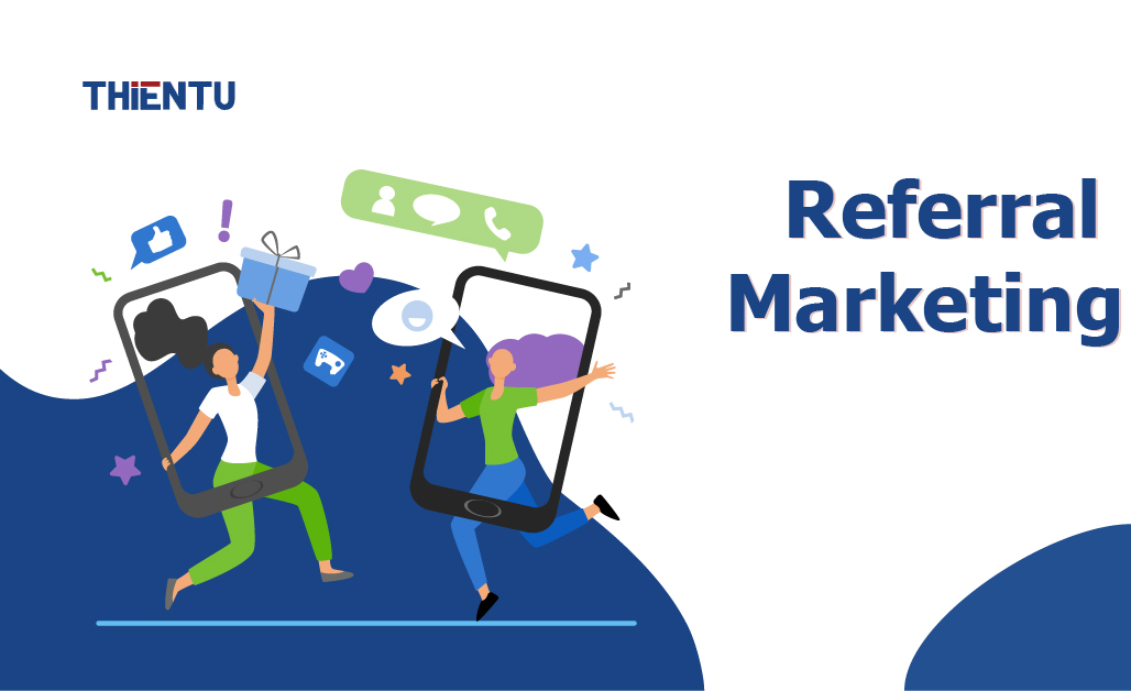 Referral marketing là gì? Các điều cần biết về referral marketing