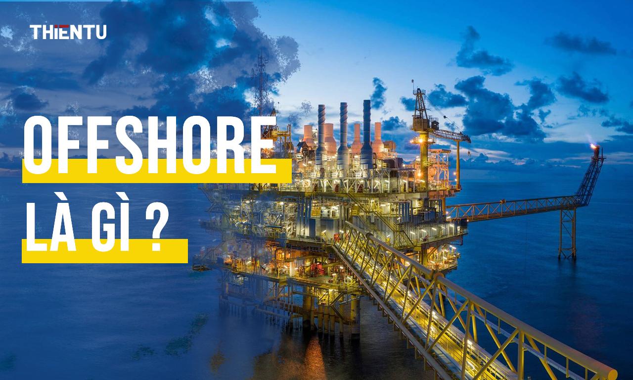 Tìm hiểu offshore là gì?