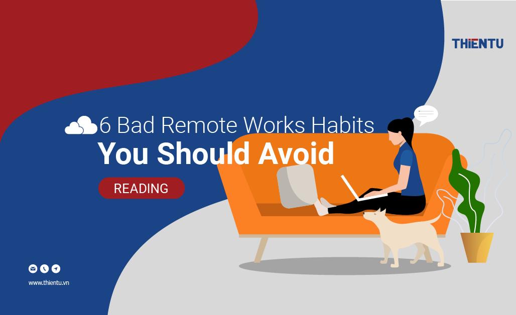 6 thói quen xấu khi làm việc từ xa