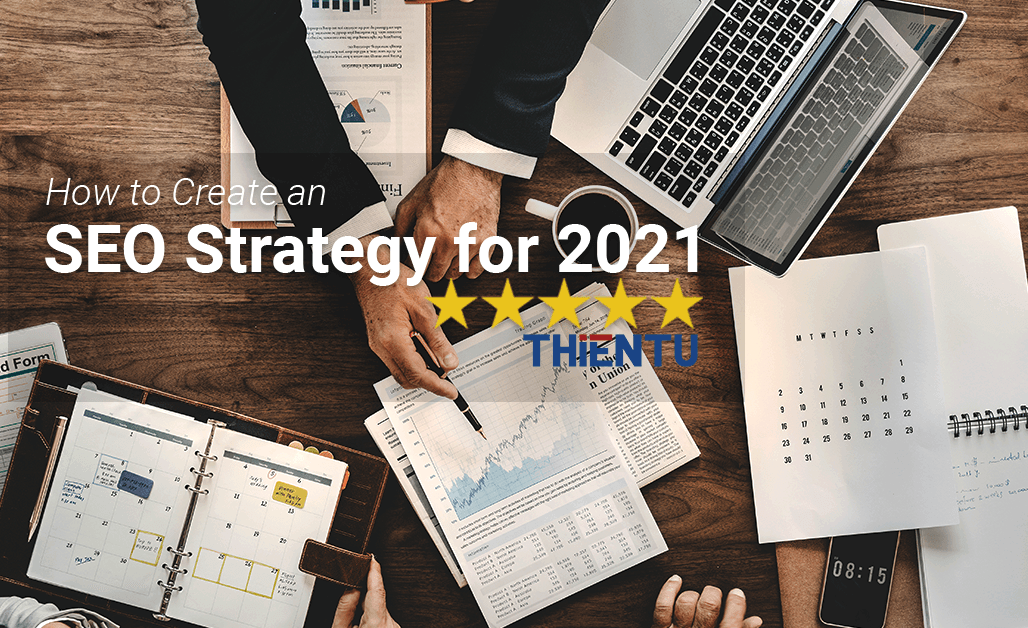 Cách tạo chiến lược seo hiệu quả năm 2021