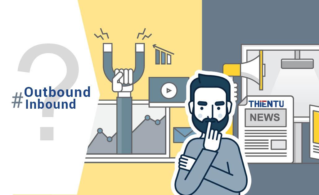 Điểm khác nhau giữa Outbound và Inbound Marketing